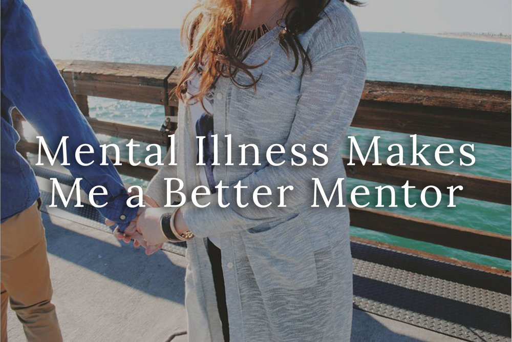 Mental Illness Makes Me a Better Mentor.jpg