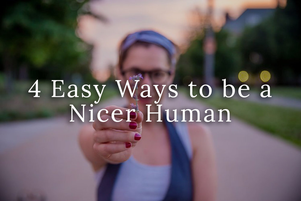 4 Easy Ways to be a Nicer Human.jpg