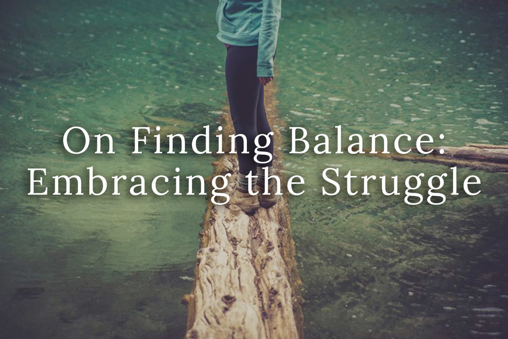 On Finding Balance Embracing the Struggle.jpg