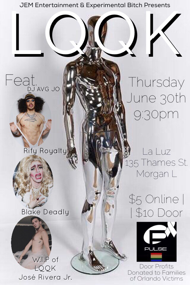 "Celebrate your Queer Independence with   José Rivera Jr.  . as he curates a night of electro-glitch performance & premieres a work-in-progress showing of his new work 'LQQK, The Way I Look.'     *Attire* - GLITCH - GLAM - QUEER - SHAZAM    Feat:   **DJ Average   Jo   **  Rify Royalty   **   Blake   Deadly   **  Andriana Santiago   **  LQQK | W.I.P & Orlando Benefit    $5 in advanced (highly encouraged)     https://www.eventbrite.com/e/lqqk-wip-orlando-benefit-by-jose-rivera-jr-tickets-25868701984   $10 @ Door, Cash Only **All Door Profits donated to families of our Orlando brothers and sisters.**  Door opens at 9:30pm, Performances Begin at 10pm  Presented by  JEM Entertainment  and  Experimental Bitch Presents  ____ *'LQQK, The Way I Look' is a Glam Electro Pop Concert about lost love, in all senses, that fights its way back from darkness. A new musical painting by José Rivera Jr., LQQK celebrates queer thought, physicality, form, and function.  With live visual art, sensorial athletic dance, and live vocal production, LQQK targets inauthentic digital content and the homogenization of the gay body, screaming 'be your damn self always you f@&%ot!"" the way someone once yelled this very phrase at José of the rooftop pool on Fire Island.   yes, this is about you is a section of the new full length musical painting to premiere in F/W 2017 entitled LQQK, The Way I Look by José Rivera, Jr. LQQK will be performed as the culmination of a new digital series created and curated by José to be released S/S 2017 featuring new original music, covers, and concepts.  Performed by  Dani Albertina ,  Tatiana Baccari ,  Andrew Chung ,  Vincent Donato ,  Unnur Eggertsdóttir ,  Marious Augustous Galeanous ,  Rebecca Marie Hidalgo ,  Donovan Mendelovitz ,  Ashton Muñiz ,  Keila Muñoz ,  Erin Repp ,  Michael Roscoe , and José Rivera Jr.. Written, Directed, and Choreographed by José Rivera Jr.. Sound Production by Henry Ott, Steve Conroy, José Rivera Jr. 
