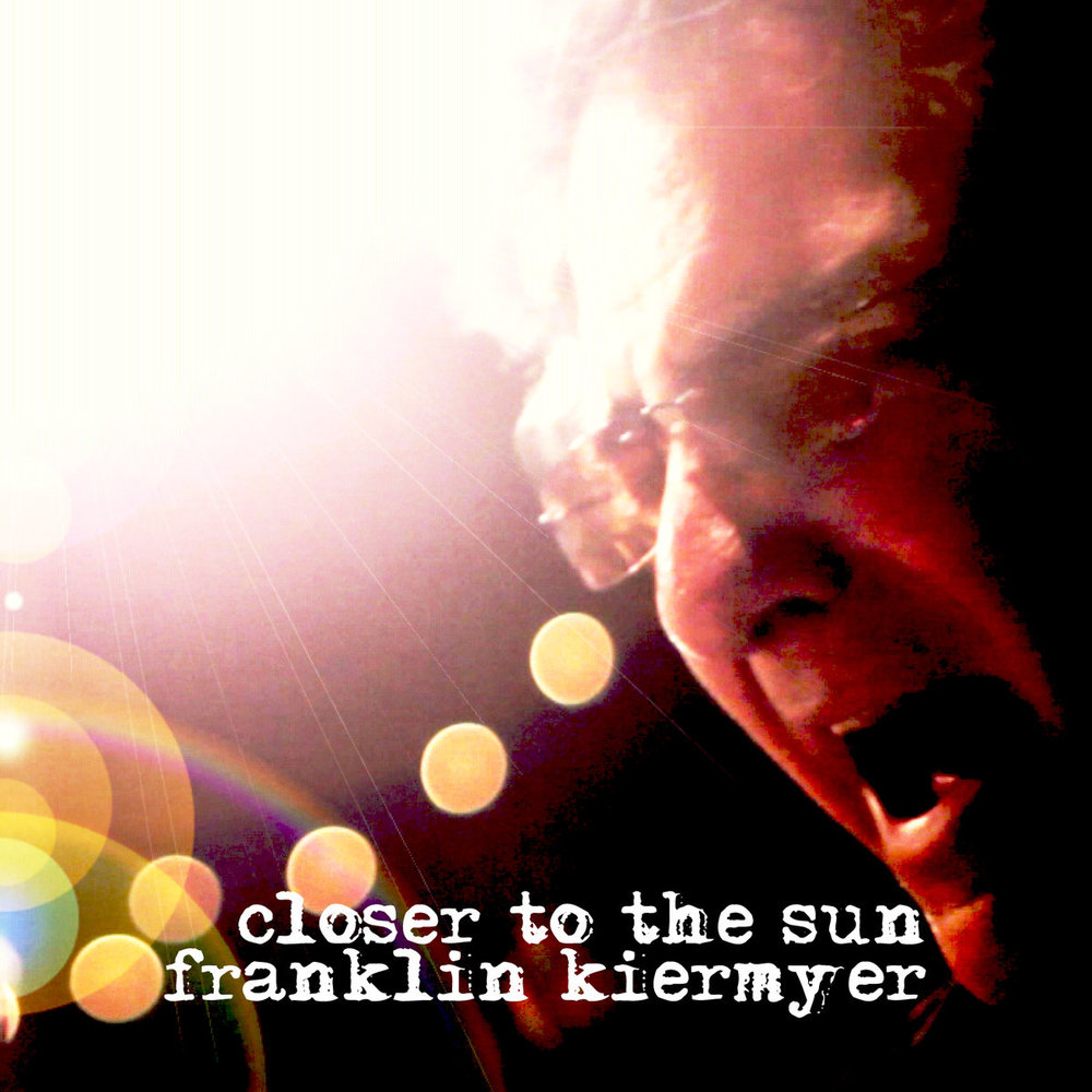 Closer To The Sun - Franklin Kiermyer