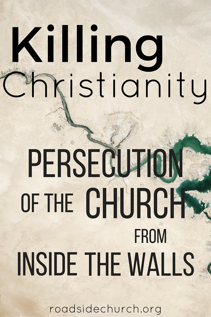 killing christianity-- persecution of the church from inside the walls