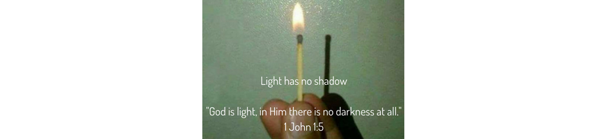 Light has no shadow%22God is light, in Him there is no darkness at all.%221 John 1_5.png