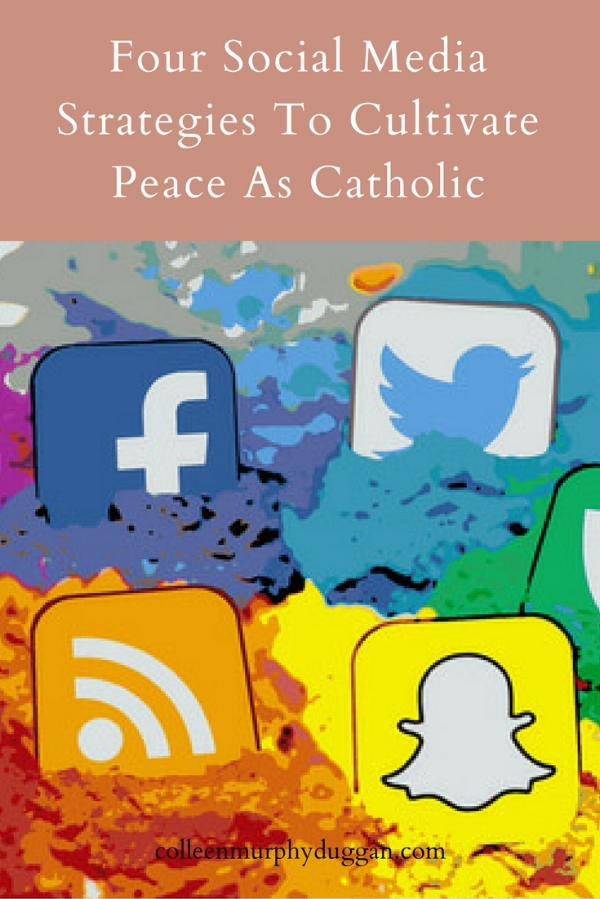 Four Social Media Strategies to Cultivate Peace as Catholic Writers, Entrepreneurs and Artists by Colleen Duggan