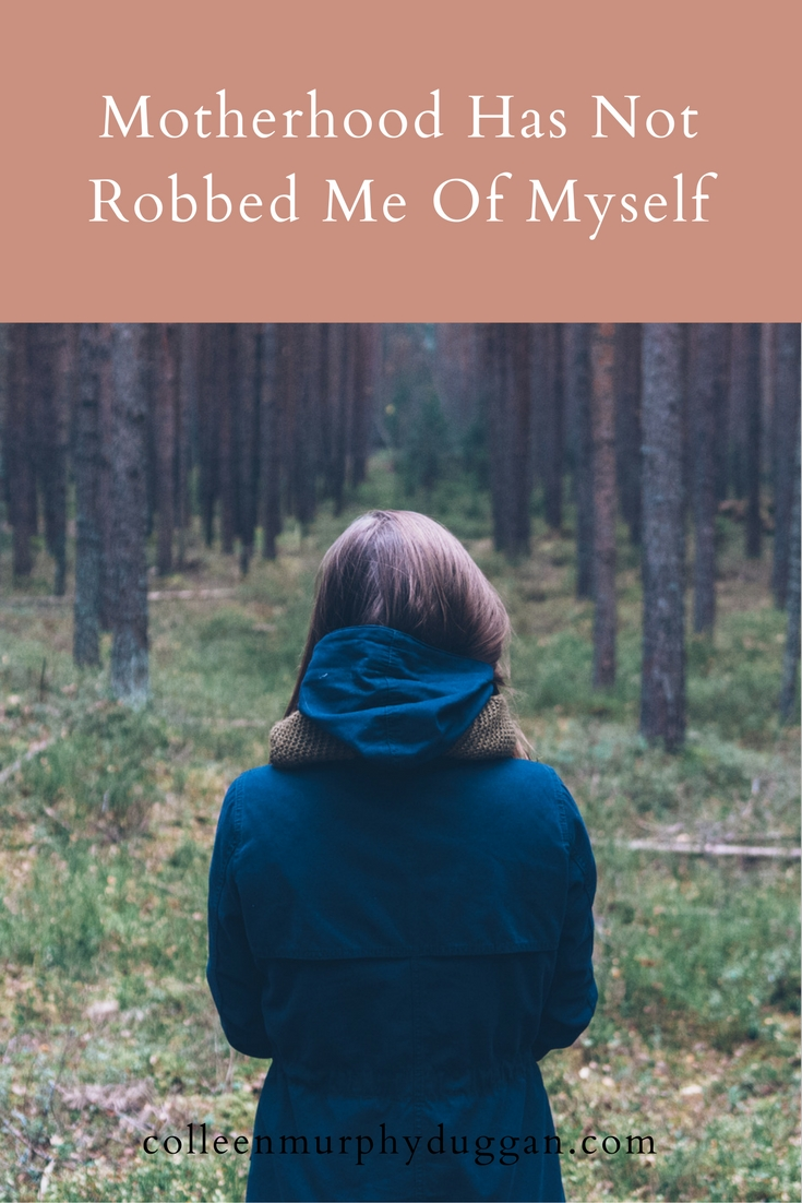 Motherhood Has Not Robbed Me Of Myself by Colleen Duggan