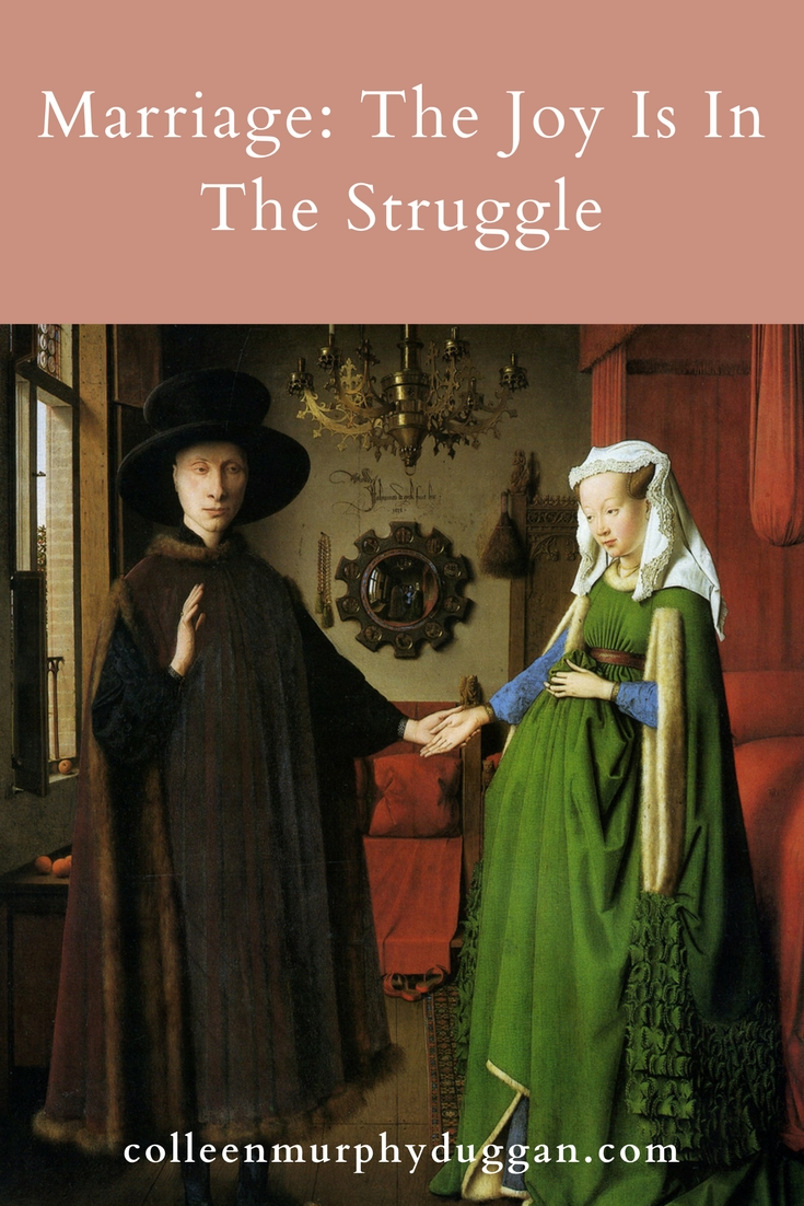 Marriage: The Joy Is In The Struggle by Colleen Duggan