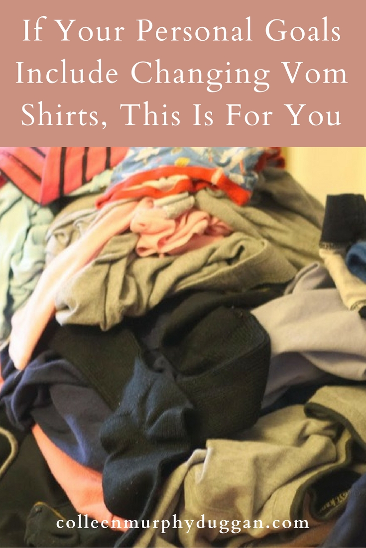 If Your Personal Goals Include Changing Vom Shirts, This Is For You by Colleen Duggan