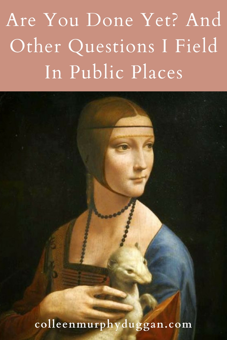 Are You Done Yet? And Other Questions I Field In Public Places by Colleen Duggan