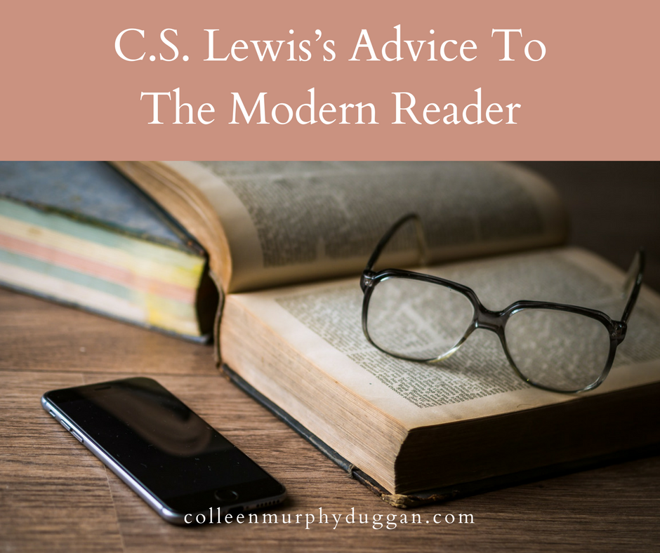 C.S. Lewis's Advice To The Modern Reader by Colleen Murphy Duggan