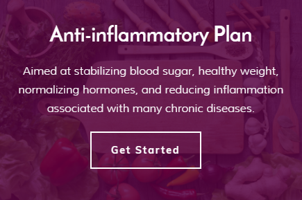 Anti-Inflammation - This anti-inflammatory plan contains low-glycemic recipes aimed at stabilizing blood sugar, maintaining healthy weight, normalizing hormones, promoting healthy digestion, and reducing inflammation associated with many chronic diseases.