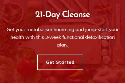 Jump-start - This 21-Day Functional Cleanse is a great way to get your metabolism humming and jump-start your health before following our Anti-inflammatory Plan. It contains selected low-glycemic recipes aimed at stabilizing blood sugar, maintaining healthy weight, normalizing hormones, promoting healthy digestion, and reducing inflammation associated with many chronic diseases.