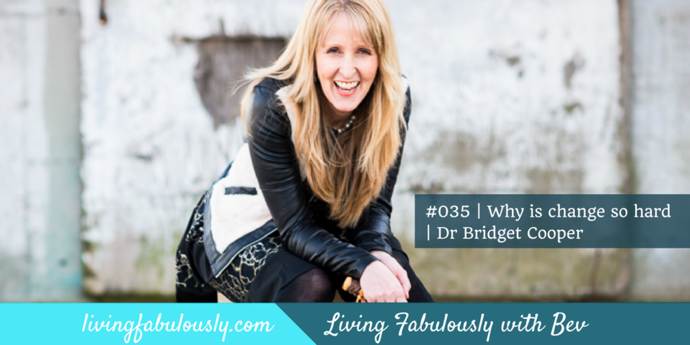 LiveFab 035 Why is change so hard | Dr Bridget Cooper
