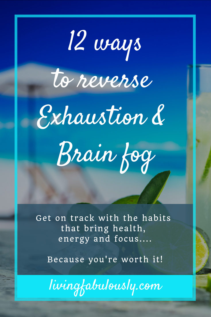 12 ways to reverse fatigue and brain fog from Living Fabulously with Bev.png