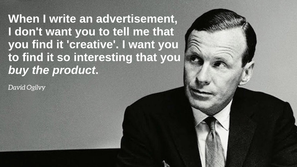 If your goal is to sell more, you don't always have to be fancy. Quote from   Ogilvy on Advertising  .