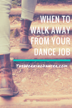 when to walk away from your dance job dance career tips dance blog - The Working Dancer Blog.png