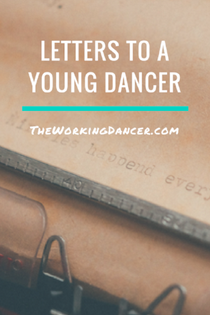 letters to a young dancer job dance career tips dance blog - The Working Dancer Blog.png