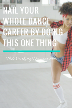 nail your dance career one thing dance career tips dance blog - The Working Dancer Blog.png
