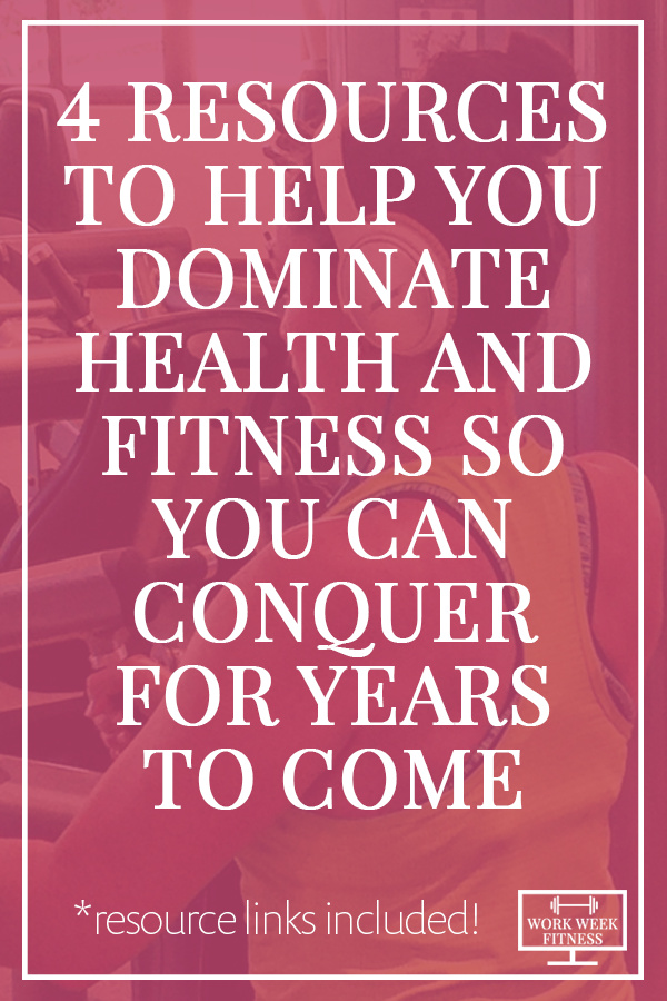 4 Resources to help you dominate health and fitness so you can conquer for years to come. Click to read about and access the resources!