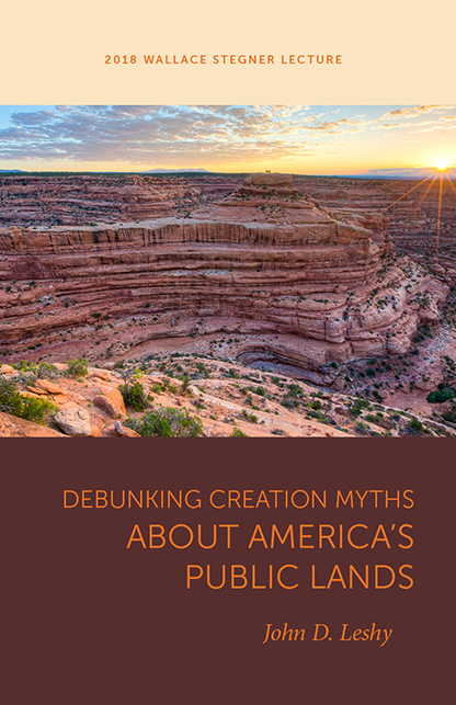 - Debunking Creation Myths About America's Public Lands. 2018. John D. Leshy. Salt Lake City: University of Utah Press. $7.95 (Amazon $7.15).