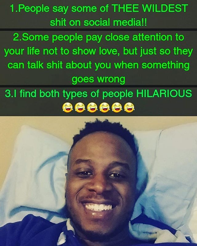 People say some CRAZY stuff on social media...Things they wouldnt dare say to someone in person...Everybody followin you on social media isnt rooting for you...Some people are watchin your life closely..Waiting for mistakes...BOTH TYPES represent a JOKE to me...I find them HILARIOUS!! #focused #smile #grind #win #jokes #comedy #laughs #peace #health #riches #wealth #LOVE #joy #itsmoneyman