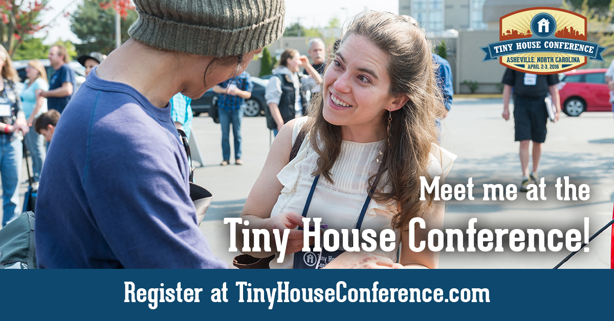 Are you coming to the Tiny House Conference? If so, I'll see you there!