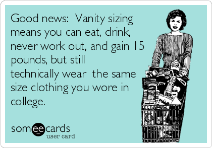 Vanity Sizing. Source: https://www.someecards.com/usercards/viewcard/MjAxMy00OGNmYjhjZWM4MjU1NWQ1/