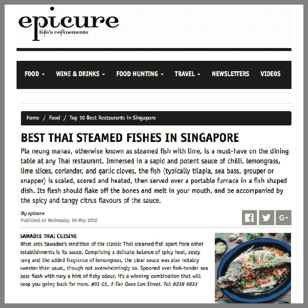 Epicure Magazine, 04 May 2016    What sets Sawadee's rendition of the classic Thai steamed fish apart from other establishments is its sauce. Comprising a delicate balance of spicy heat, zesty tang and the added fragrance of lemongrass, the clear sauce was also notably sweeter than usual, though not overwhelmingly so. Spooned over fork-tender sea bass flesh with nary a hint of fishy odour, it's a winning combination that will keep you going back for more.