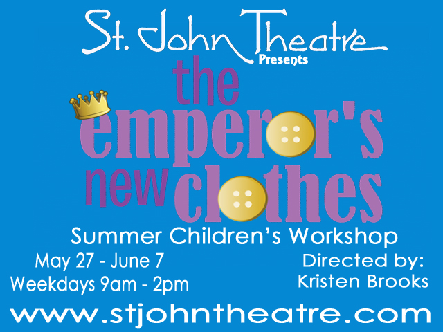 - St. John Theatre will present a children's workshop May 27 – June 7 from 9 a.m. to 2 p.m. at the theater, 115 W. Fourth Street., in Reserve. Children having completed first grade through fifth grade may attend.Veteran director, Kristen Brooks will direct the workshop and the production, which will conclude the workshop. Participants will present The Emperor's New Clothes June 7 at 7 p.m.Space is limited, and preregistration is required. The cost is $100.00.To register, click the button below.