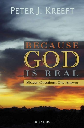 Because God is Real by Peter Kreeft