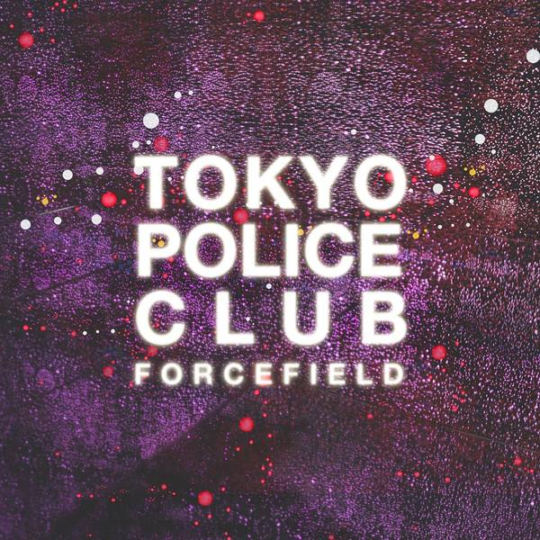 Tokyo Police Club 'Forcefield'