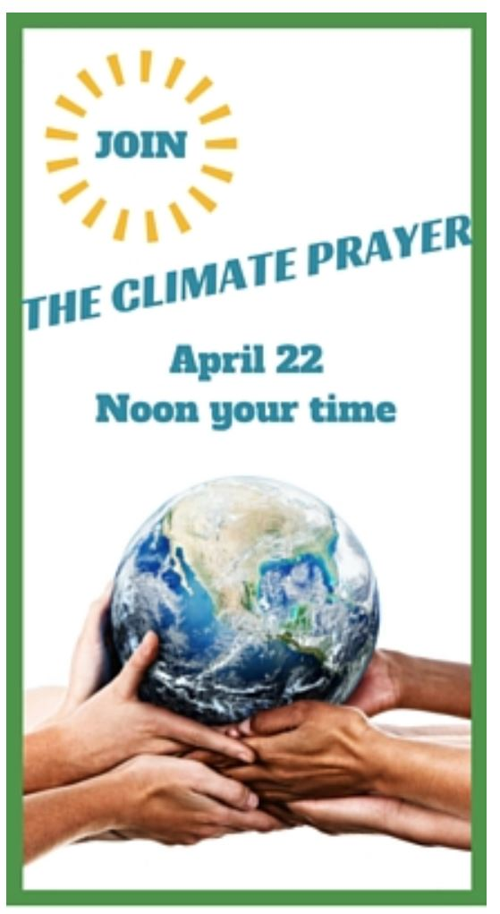 Pray - Take time at noon on Earth Day, April 22, to join with others of faith to pray for the Earth. If you'd like to meditate on the prayers being said by others, links are below.