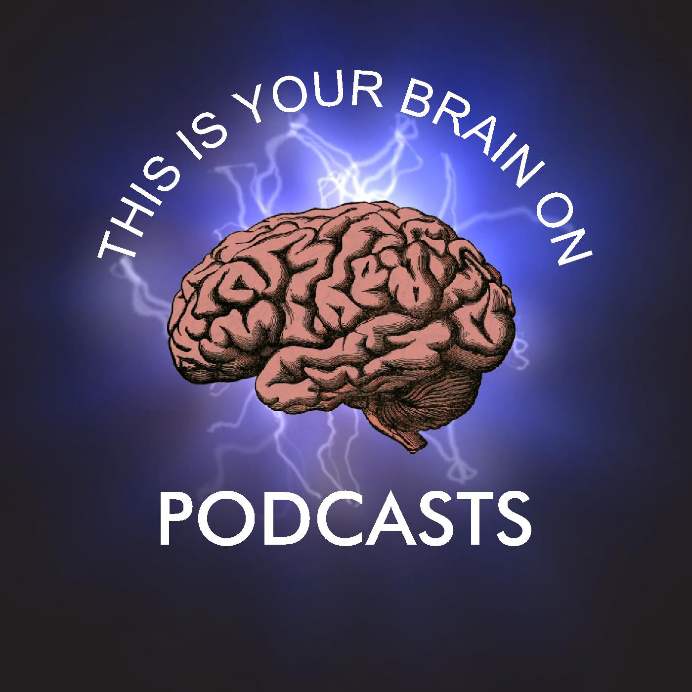 This is your Brain on Podcasts | Free Listening on Podbean App