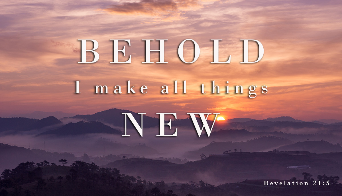 Image result for Behold, I make all things new. kjv