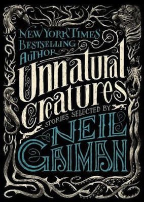Unnatural Creatures ,  Neil Gaiman