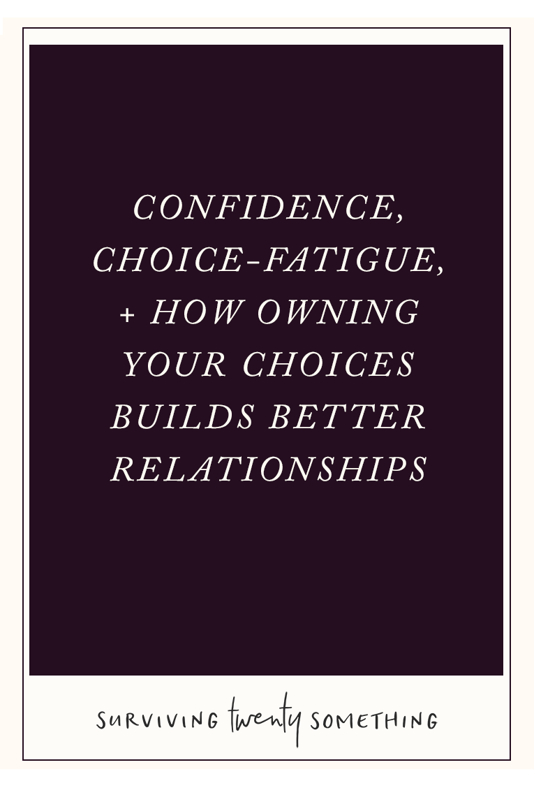 Confidence, choice fatigue, + how owning your choices builds better relationships // Ever been stuck in that frustrating situation with a friend or SO whether neither of you seem to be capable of picking a place to eat, or thing to do? Here's how to never have that situation again, AND become a confident badass.