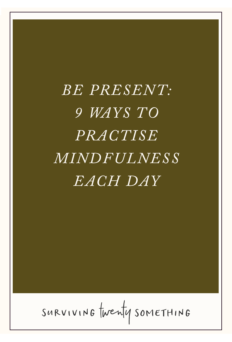 Be Present: 9 Ways to Practise Mindfulness Each Day // These days, we are super connected— through the email, Skype, Facebook-Twitter-Instagram-Snapchat that are rarely less than an arm's length away. Here are 9 ways you can bring a little more mindfulness into each day.