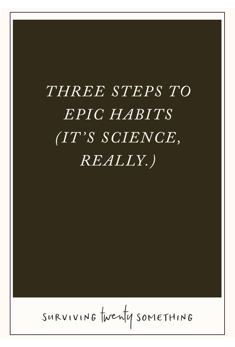 What if I told you there was a way you could make or break a habit with three, seriously simple steps— and with it, transform your life? What if by becoming aware of the force of habits you could live your day to day life with laser-focused awareness when it's needed, and streamlined, efficient habit when it's not? You can. Here's how.