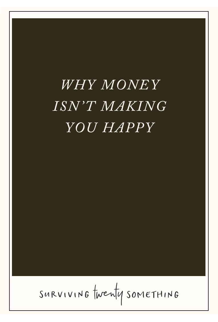 Why money isn't making you happy: how striving for material wealth is making you unhappy, and what you can do about it.