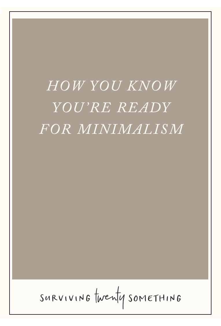 Chances are you've been hearing about minimalism lately, whether it's in a blog, a book, or from your friends (who all seem suspiciously happy). But how do you know if you're ready to start your journey toward a more mindful minimalist lifestyle? Here are 5 ways you'll know.
