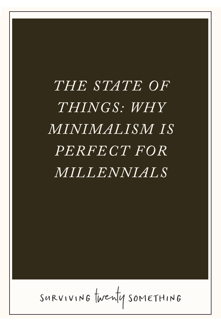 The State of Things: Why Minimalism is Perfect for Millennials. Have you been toying with the idea of taking on a more free, minimalist lifestyle? Here are a few reasons why a minimal lifestyle is perfect for those twenty-something dreamers with big ideas.