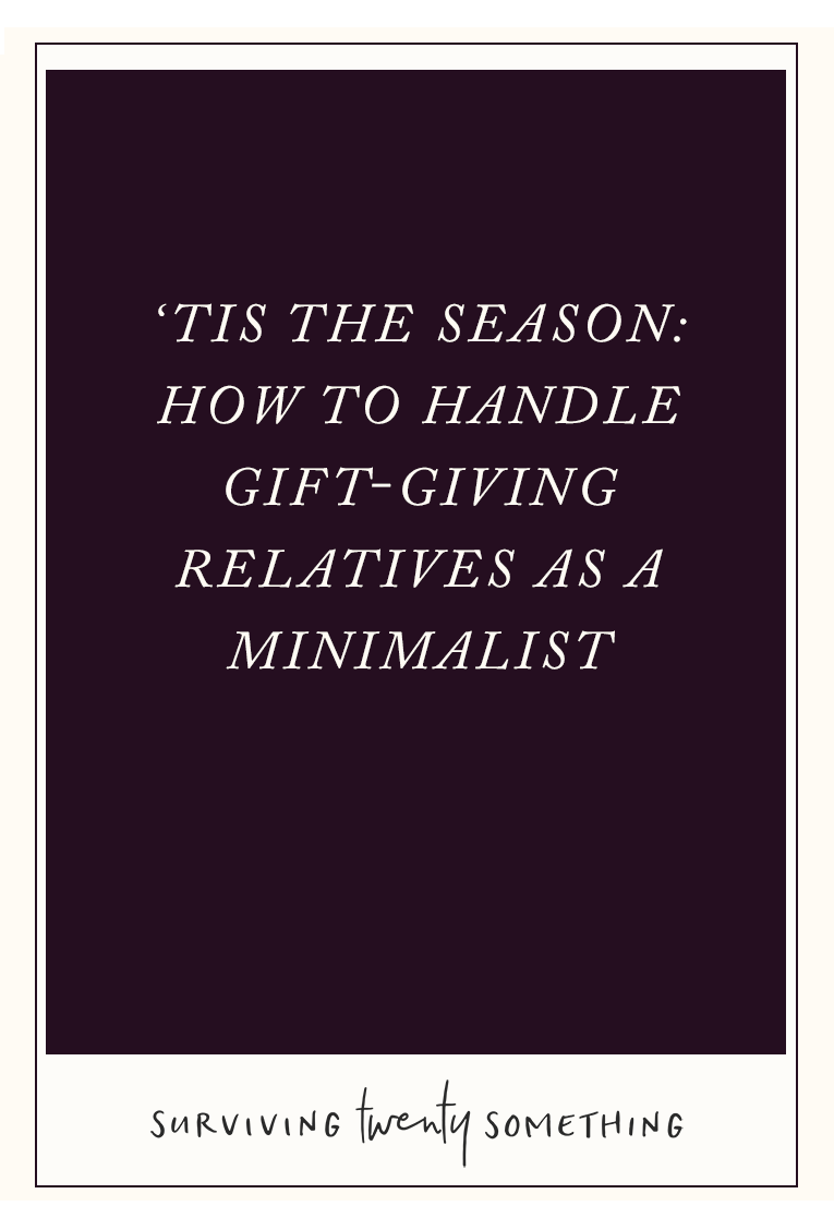 'Tis the Season: How to Handle Gift-Giving Relatives (and friends) as a Minimalist. // It's that time of year again and your loved ones are insisting you need a few more possessions in your life. Here's how to tactfully handle the situation when you know fewer possessions = fewer worries.