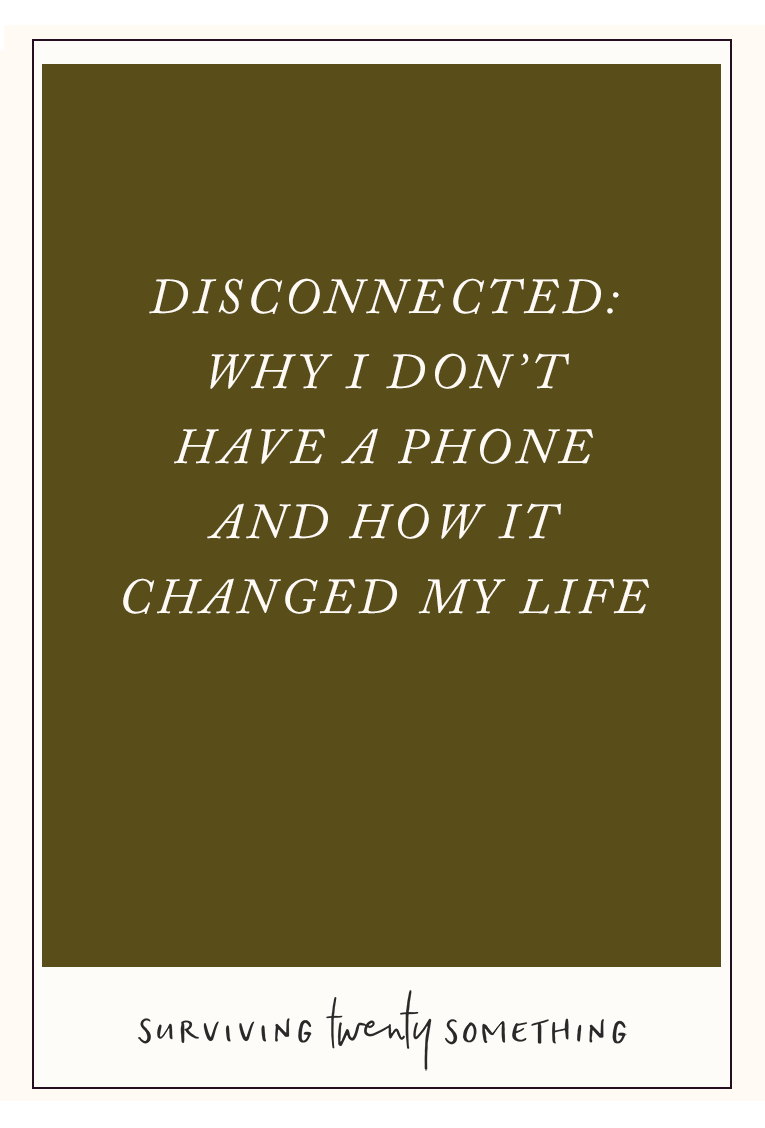 Disconnected: Why I don't have a cell phone, and how it changed my life // These days, most of us have smart phones because... well, because that's just what you do. It's super easy to look up something online, listen to music, send a text, or snap an Instagram photo. So why did I give up my phone? Here are a few reasons why (and why I have NO regrets).