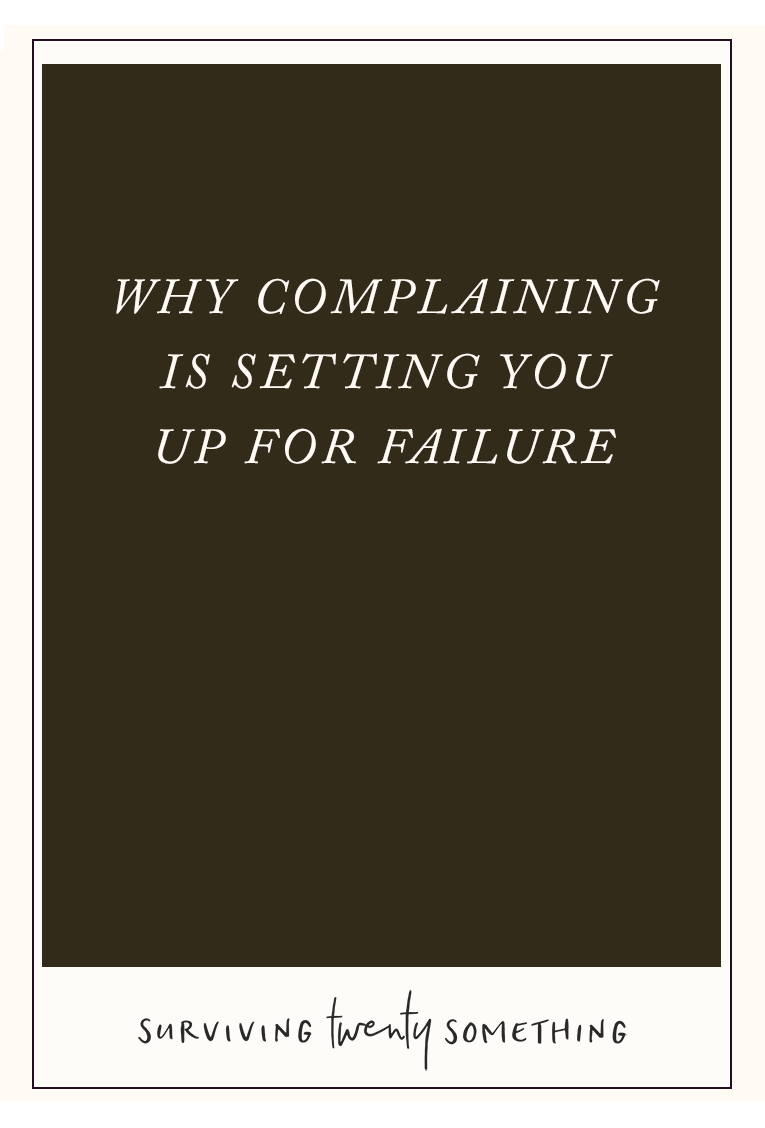 Why Complaining is Setting You Up for Failure and What You Can Do About It // Complaining is something that we all do— it's basically how we bond with friends and strangers alike— but is it really doing us any favours? Here's why the habit can be trashing your potential and what you can do about it.
