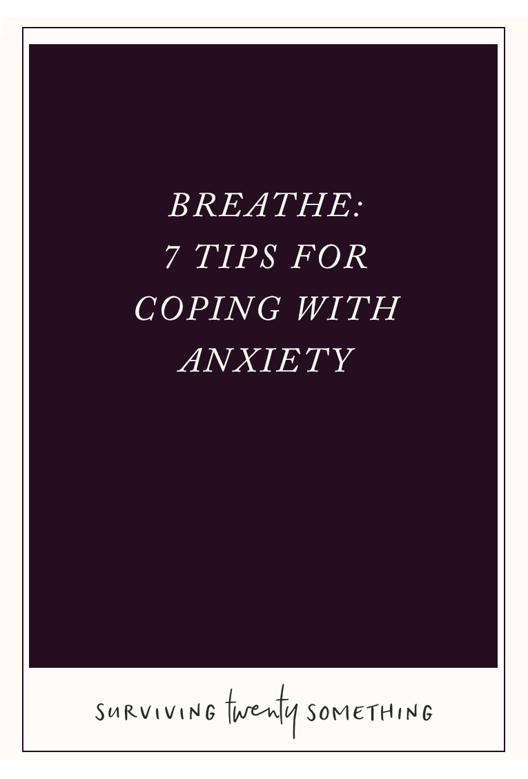 Breathe: 7 Tips for Coping With Anxiety // I struggle with anxiety for most of my life. This may not help everyone, but it's what helped me.
