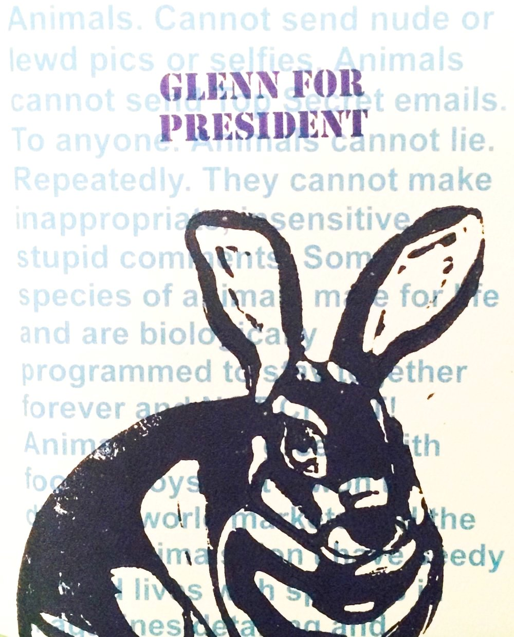 Glenn the Bunny for President. I created this during the 2016 presidential election. It seemed appropriate.