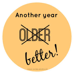 Blog Post - Another Year Older - Better