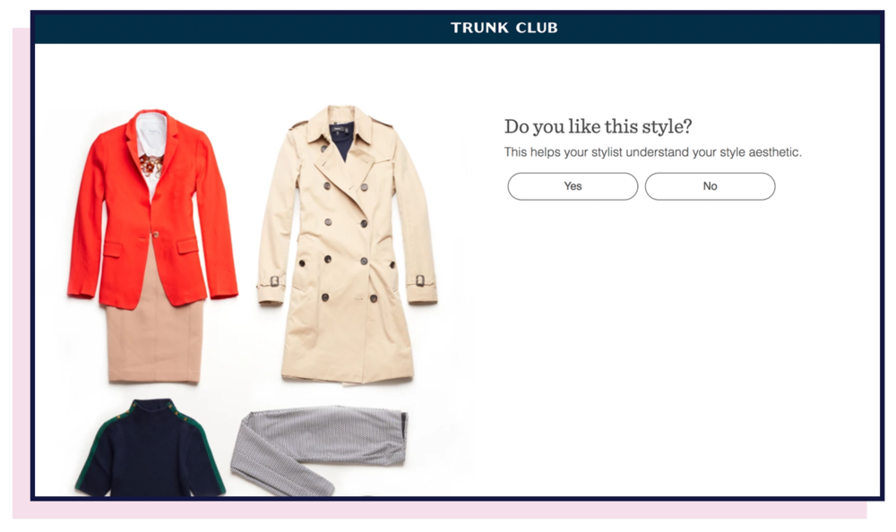 Trunk Club - No progress bar: Users have no idea how far along they are in the onboarding process.Poor navigation: Users are unable to see next or previous questions.Slideshow format: Users answer one question at a time.Contact information later: Does not ask for name and email upfront.No error messages: Users can skip steps without consequence.