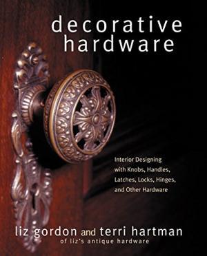 Decorative Hardware by Liz Gordon and Terri Hartman, 2000
