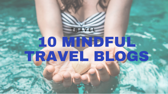 10 Mindful Travel Blogs