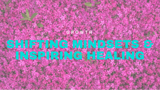 Shifting Mindsets & Inspiring Healing